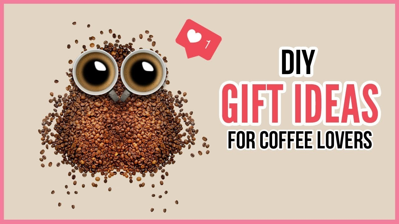 Perfect DIY Christmas Birthday Gifts For Every Caffeine Addict Coffee Lover In Your Life