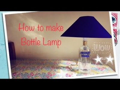 DIY: How to make a bottle Lamp