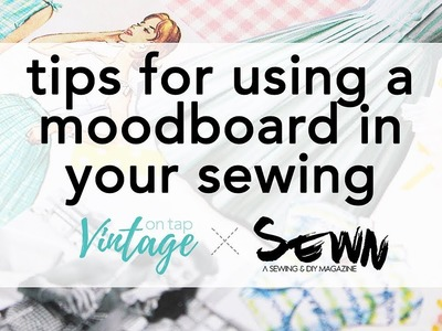 Tips for Using a Moodboard for Sewing! | Vintage on Tap x Sewn Magazine