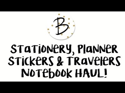 Stationery, Planner Stickers & Travelers Notebook HAUL