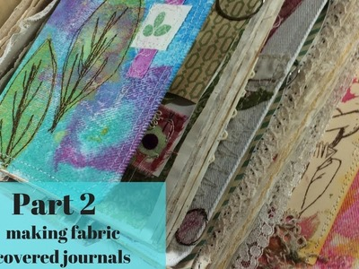 Creating Fabric Covered Journals-Part 2, Gelli Printing on Fabric, Free Motion Stitching, Fabric Art