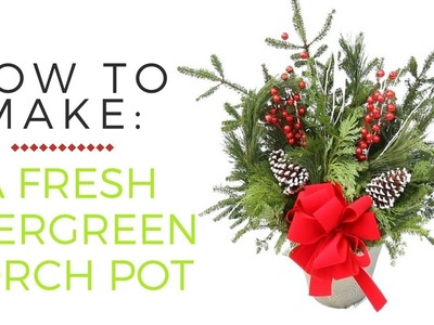 How to Make an Evergreen Porch Pot