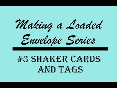 Making a Loaded Envelope Series #3 - Shaker Cards and Tags