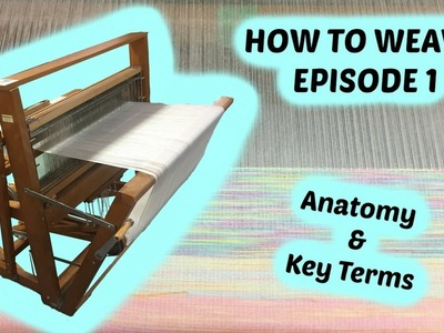 How to Weave (episode 1) : Anatomy and Common Terms