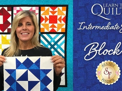 Learn to Quilt Intermediate Block Seven | a Shabby Fabrics Quilting Tutorial