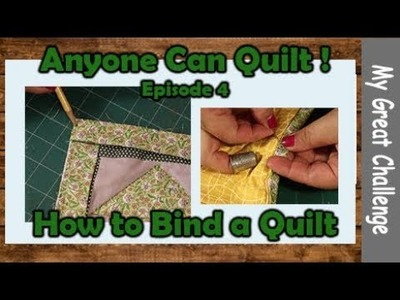 Anyone Can Quilt! || Episode 4 || How to Bind a Quilt from Beginning to End