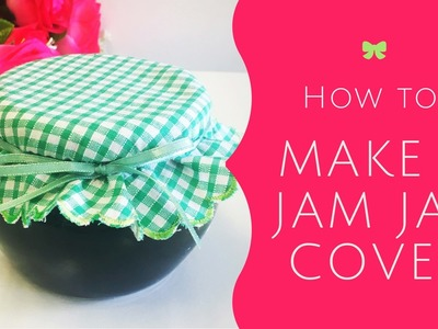 How To: Make A Jam Jar Cover