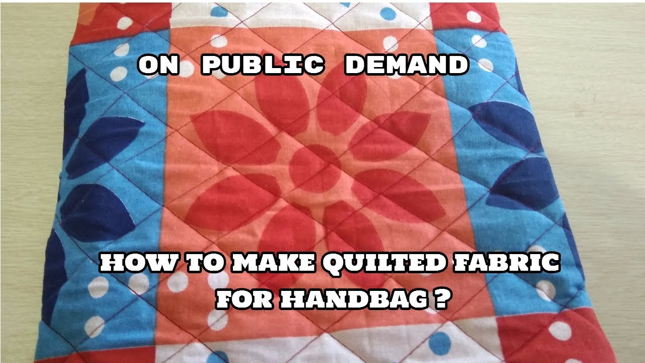 How to quilt fabric,foam and non wooven  for handbag.on public demand
