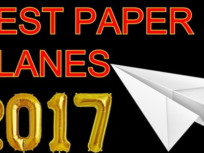 Top 10 WORLD'S BEST Paper Airplanes Compilation 2017-2018 rewind!