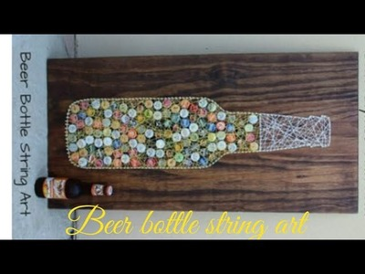 Diy beer bottle string art with beer bottle cap and strings .