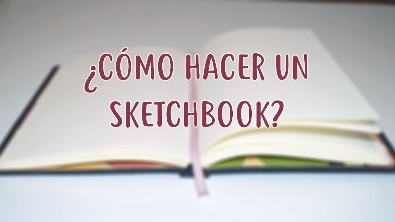 ¿Cómo hacer un sketchbook?
