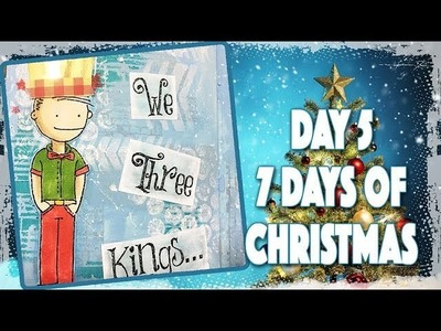 Day 5 - 7 Days of Christmas 2017 - We Three Kings
