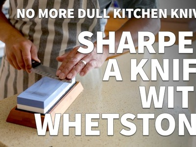 How to Sharpen a Knife with a Whetstone – Sharpening Dull Kitchen Knife to Extremely Sharp