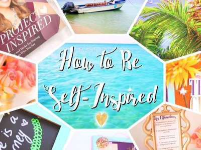 How to be Self-Inspired | DIYs & Tips