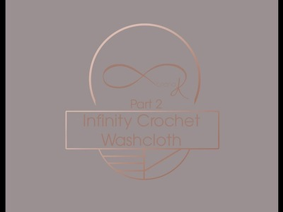Infinity Crochet Washcloth Part 2