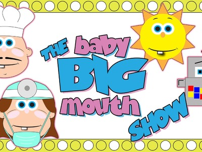 The Baby Big Mouth Show!  Starring Baby Big Mouth and his Friends! Episode 2