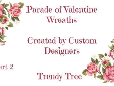 2017 Parade of Valentine Wreath by Trendy Tree Custom Wreath Designers Part 2