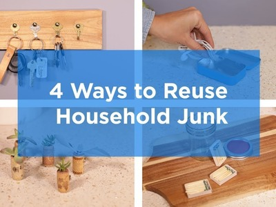 4 DIY Projects to Reuse Household Junk
