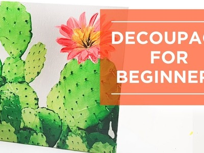 Decoupage for Beginners, How to Decoupage on a Canvas, Cactus DIY Art.
