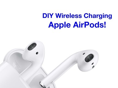 DIY WIreless Charging AirPods for $20!