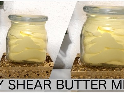 HOW TO MAKE SHEAR BUTTER MIX FOR SKIN AND HAIR