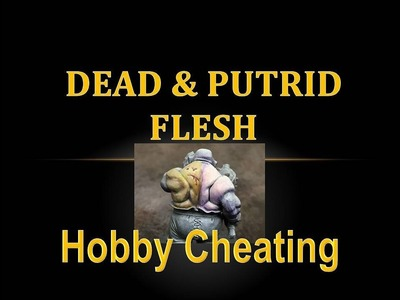 Hobby Cheating 116 - How to Paint Dead & Putrid Flesh