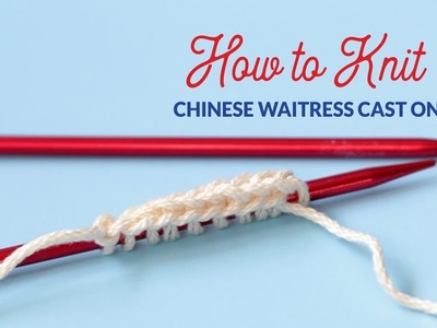 How to Work a Chinese Waitress Knitting Cast On | Hands Occupied