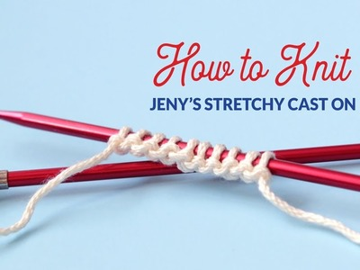 How to Work Jeny's Stretchy Cast On in Knitting   Hands Occupied