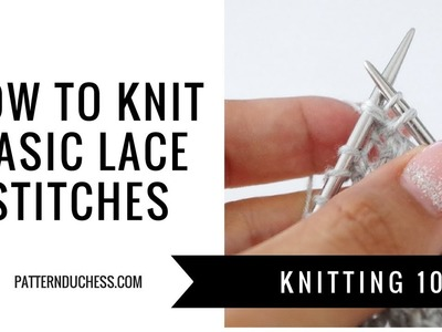 Knitting 101: How to knit lace | Basic lace stitches | Pattern Duchess