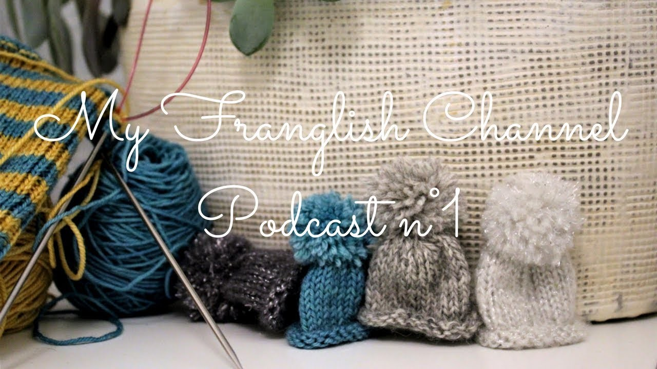 Knitting channel - Le tricot de Zée - My first knitting podcast in English*