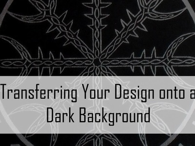 Art Hack #1: Transferring A Design Onto A Dark Background