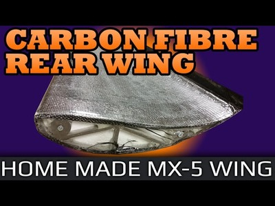 Carbon Fibre Racecar Wing - Building a home made custom wing for the MX-5