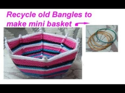 DIY पुरानी चूडियों bangles craft.Recycle old metals bangles handmade woolen basket