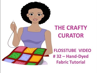 FLOSSTUBE VIDEO #32 - Hand-Dyed Fabric Tutorial- SO EASY!!