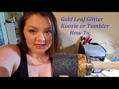 Gold Leaf and Glitter Tumbler or Koozie How To