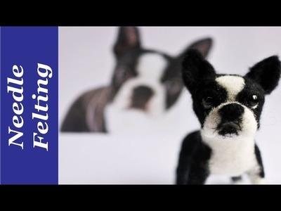 How to needle felt a Boston Terrier Dog