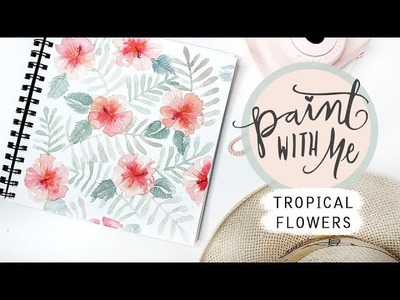 PAINT WITH ME:  Tropical Flowers Watercolour Tutorial
