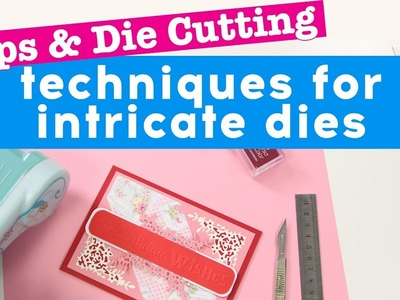 Tips and die cutting techniques for intricate dies