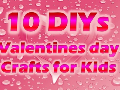10 DIY Valentine´s Day Crafts for Kids 2018 | V'day Kids crafts Collection for school
