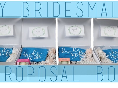 DIY Bridesmaids Proposal Boxes | HOW TO | Bridesmaids Proposal Unboxing!