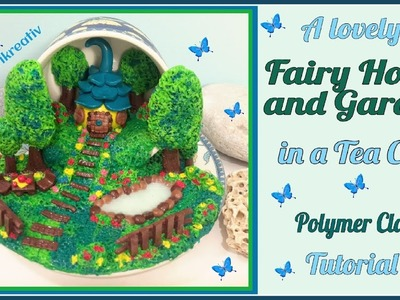 Lovely Fairy Home and Garden in a Tea Cup, Polymer Clay Tutorial