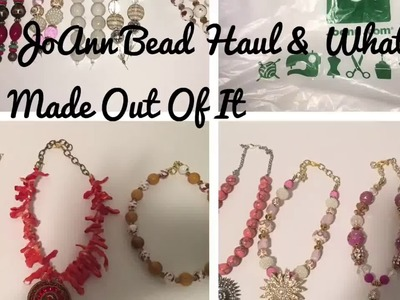 Joann Bead Haul & What I Made Out Of It