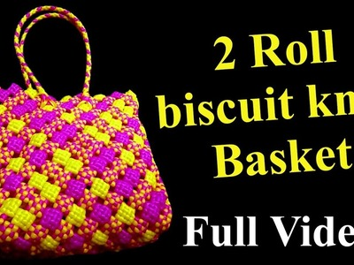 2 Roll - biscuit knot Basket - Full Video