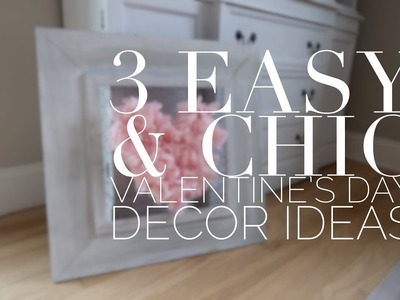 3 EASY & CHIC VALENTINES DAY DECOR IDEAS