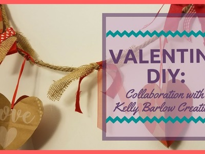 Valentine DIY: Collaboration with Kelly Barlow Creations