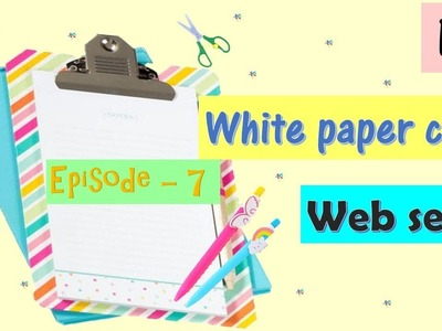 DIY   WHITE PAPER CRAFT IDEAS   CRAFT IDEAS FOR KIDS   EASY CRAFTS  web series   Episode 7
