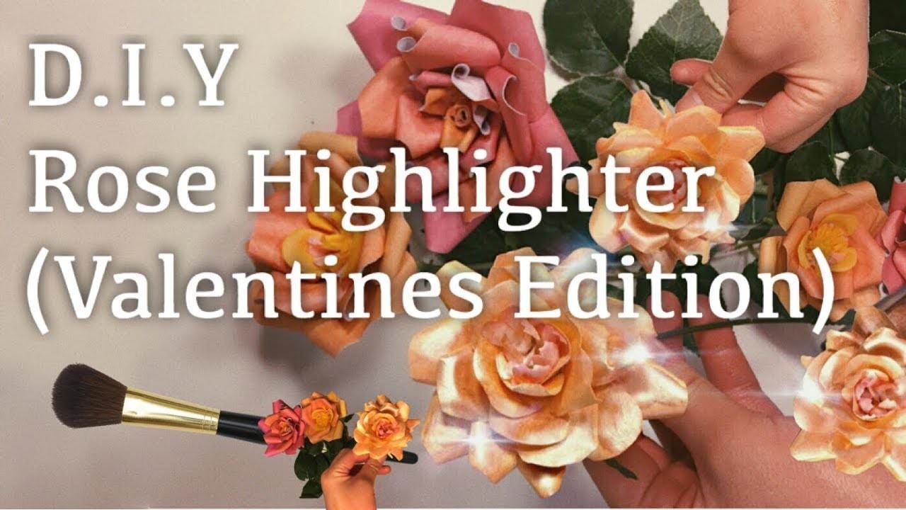 D.I.Y - Rose Highlighter (Valentine's Day Edition) | wilson del rey