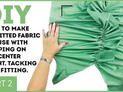 DIY: How to make a knitted fabric blouse with draping on the center front. Tacking and fitting.
