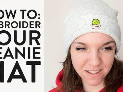 How to: Embroider a Beanie Hat