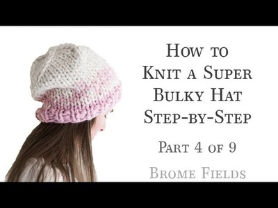 How to Knit a Super Bulky Hat Part 4